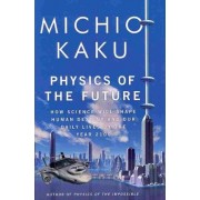 Physics of the Future by Department of Physics Michio Kaku