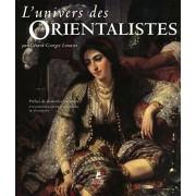 L'univers des Orientalistes - Gerard-georges Lemaire
