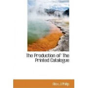 The Production of the Printed Catalogue by Alex J Philip