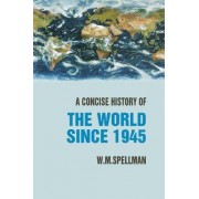 A Concise History of the World Since 1945 by W. M. Spellman