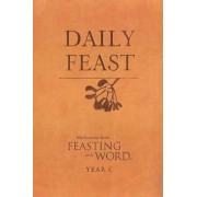 Daily Feast: Meditations from Feasting on the Word: Year C by Kathleen Long Bostrom