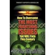 How to Overcome the Most Frightening Issues You Will Face This Century by Dr Angie Peters