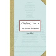 Writing Yoga: A Guide to Keeping a Practice Journal