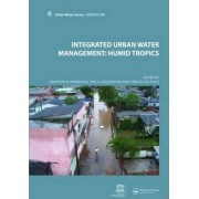 Integrated Urban Water Management: Humid Tropics by Jonathan N. Parkinson