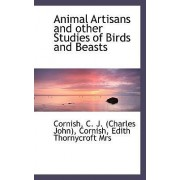 Animal Artisans and Other Studies of Birds and Beasts by Cornish C J (Charles John)