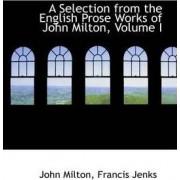 A Selection from the English Prose Works of John Milton, Volume I by Professor John Milton