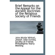 Brief Remarks on the Appeal for the Ancient Doctrines of the Religious Society of Friends by Joseph John Gurney Soci Mickle Whitall
