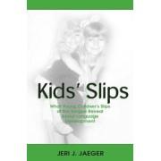 Kids' Slips: Using Children's Slips Of The Tongue To Understand Language Development