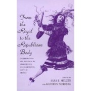 From the Royal to the Republican Body by Sara E. Melzer