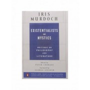 Existentialists and Mystics by Iris Murdoch