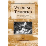 WORKING TERRIERS - Their Management, Training and Work, Etc. (HISTORY OF HUNTING SERIES -TERRIER DOGS) by J.C. BRISTOW-NOBLE