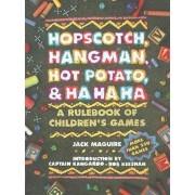 Hopscotch, Hangman, Hot Potato, and Ha, Ha, Ha by Jack Maguire