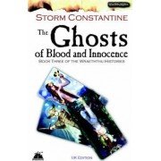 The Ghosts of Blood and Innocence: Bk. 3 by Storm Constantine