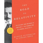 """The Road to Relativity: The History and Meaning of Einstein's """"The Foundation of General Relativity,"""" Featuring the Original Manuscript of Ein"""