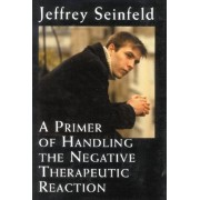 A Primer of Handling the Negative Therapeutic Reaction by Jeffrey Seinfeld