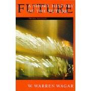 A Short History of the Future by W. Warren Wagar