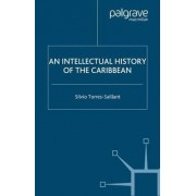 An Intellectual History of the Caribbean by Silvio Torres-Saillant