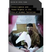 Intelligence and Human Rights in the Era of Global Terrorism by Steve Tsang