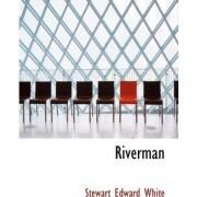 Riverman by Stewart Edward White