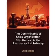 Sales Management Control, Territory Design, Sales Force Performance, and Sales Organizational Effectiveness in the Pharmaceutical Industry by Eric Longino