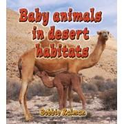 Baby Animals in Desert Habitats by Bobbie Kalman