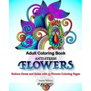 Adult Coloring Book: Anti-Stress Flowers: Reduce Stress and Relax with 55 Coloring Pages