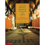 Greater Medieval Houses of England and Wales, 1300-1500: Volume 2, East Anglia, Central England and Wales: East Anglia, Central England and Wales Volume 2 by Anthony Emery