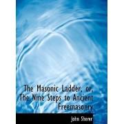 The Masonic Ladder, Or, the Nine Steps to Ancient Freemasonry by John Sherer