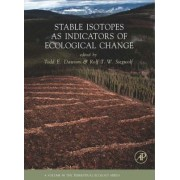 Stable Isotopes as Indicators of Ecological Change: Volume 1 by Todd E. Dawson