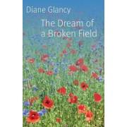The Dream of a Broken Field by Diane Glancy