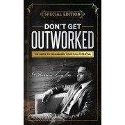 Don't Get Outworked: The Guide to Unleashing Your Full Potential
