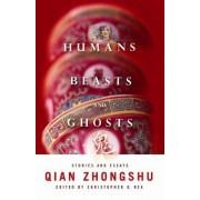 Humans, Beasts, and Ghosts by Qian Zhongshu
