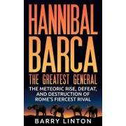 Hannibal Barca, the Greatest General by Barry Linton