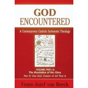 God Encountered: One God, Creator of All That is v.2 by Frans Jozef van Beeck