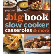 Betty Crocker the Big Book of Slow Cooker, Casseroles & More by Betty Crocker