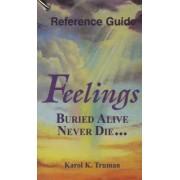 Feelings Buried Alive Never Die... Reference Guide by Karol K Truman