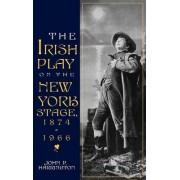 The Irish Play on the New York Stage, 1874-1966 by John P. Harrington