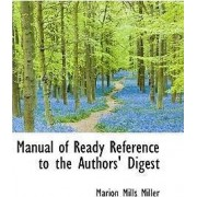 Manual of Ready Reference to the Authors' Digest by Marion Mills Miller