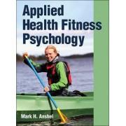 Applied Health Fitness Psychology by Mark H. Anshel