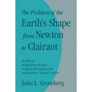 The Problem of the Earth's Shape from Newton to Clairaut by John L. Greenberg