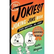 The Jokiest Joking Joke Book Ever Written . . . No Joke! by Kathi Wagner