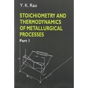 Stoichiometry and Thermodynamics of Metallurgical Processes 2 Volume Paperback Set by Y. K. Rao