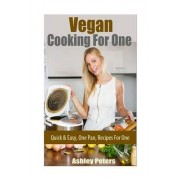 Vegan Cooking for One Recipes by Ashley Peters
