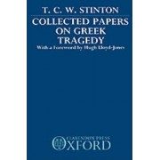 Collected Papers on Greek Tragedy by T. C. W. Stinton