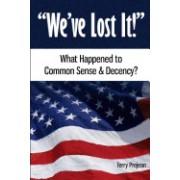 We've Lost It!: What Happened to Common Sense & Decency?