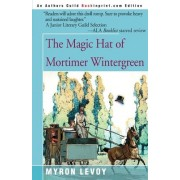 The Magic Hat of Mortimer Wintergreen by Myron Levoy