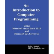 An Introduction to Computer Programming Using Microsoft Visual Basic 2010 and Microsoft SQL Server Ce