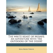 The White Heart of Mojave; An Adventure with the Outdoors of the Desert by Edna Brush Perkins