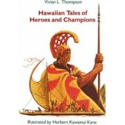 Hawaiian Tales of Heroes and Champions by Vivian L. Thompson