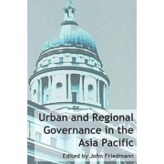 Urban and Regional Governance in the Asia Pacific Region by John Friedmann